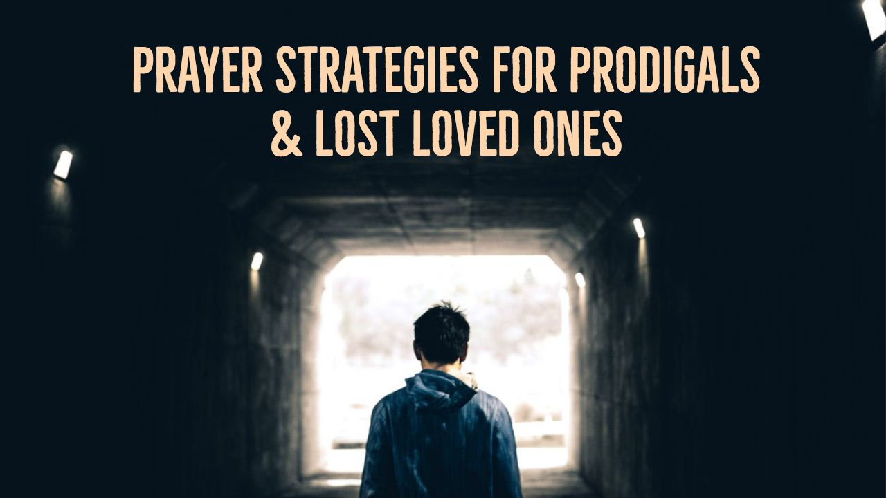 Prayer Strategies for Prodigals